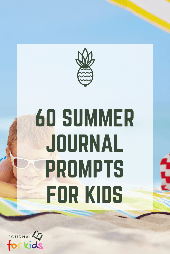 60 Summer Journal Prompts for Kids